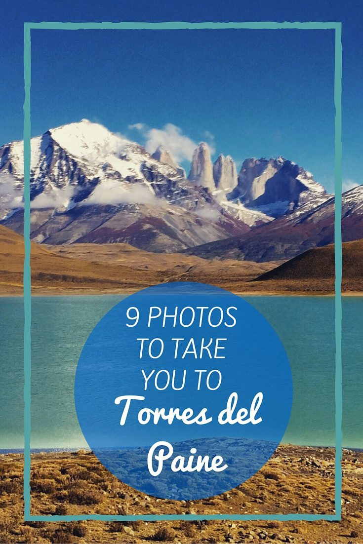 9 PHOTOS TO TAKE YOU TO TORRES DEL PAINE