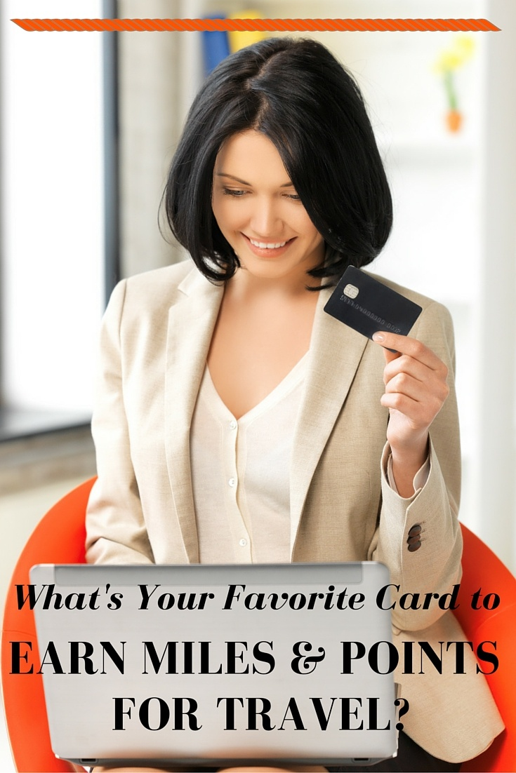What's Your Favorite Card to earn miles and points for travel-