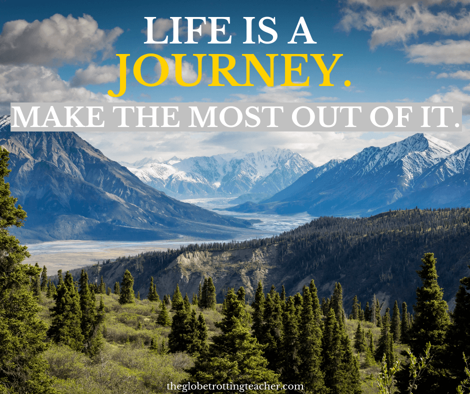 Quotes on travel and adventure Life is a journey. Make the most out of it.