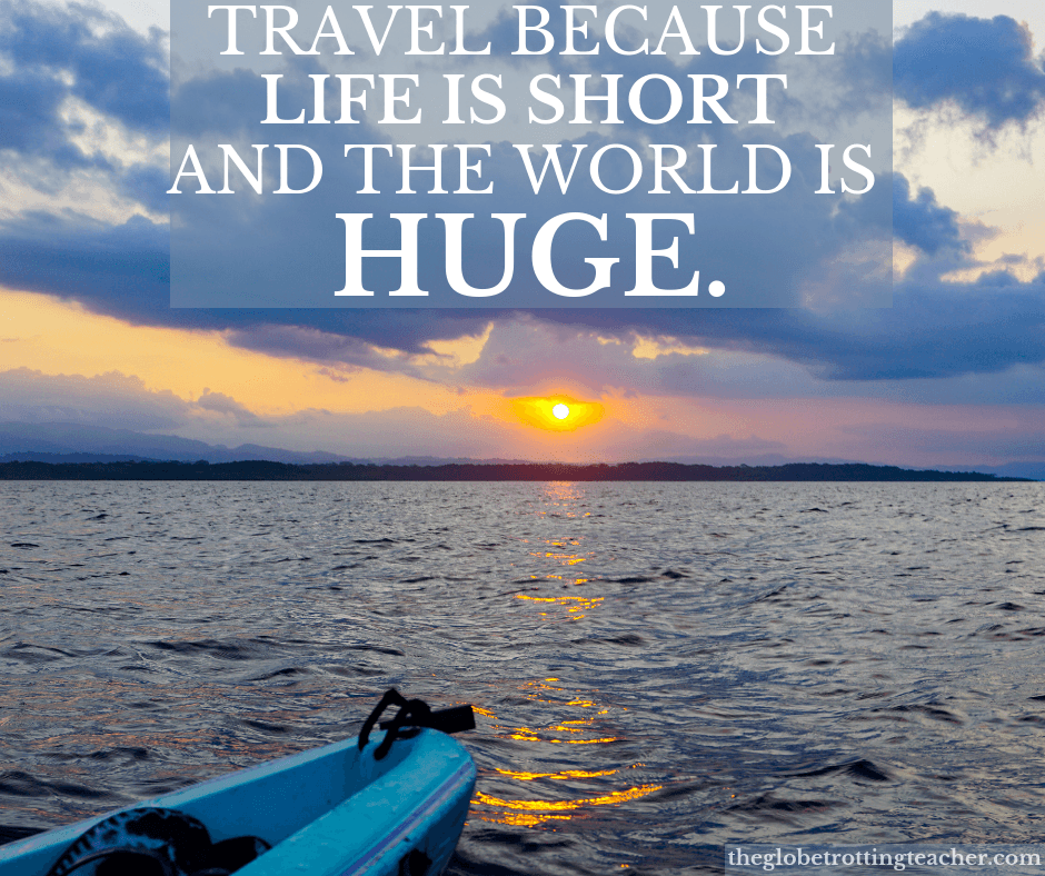 Quotes for travelers that inspire - travel because life is short and the world is huge