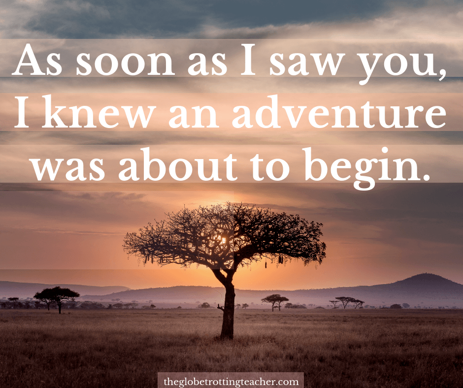 Quotes of travel and adventure - As soon as I saw you I knew an adventure was about to begin.