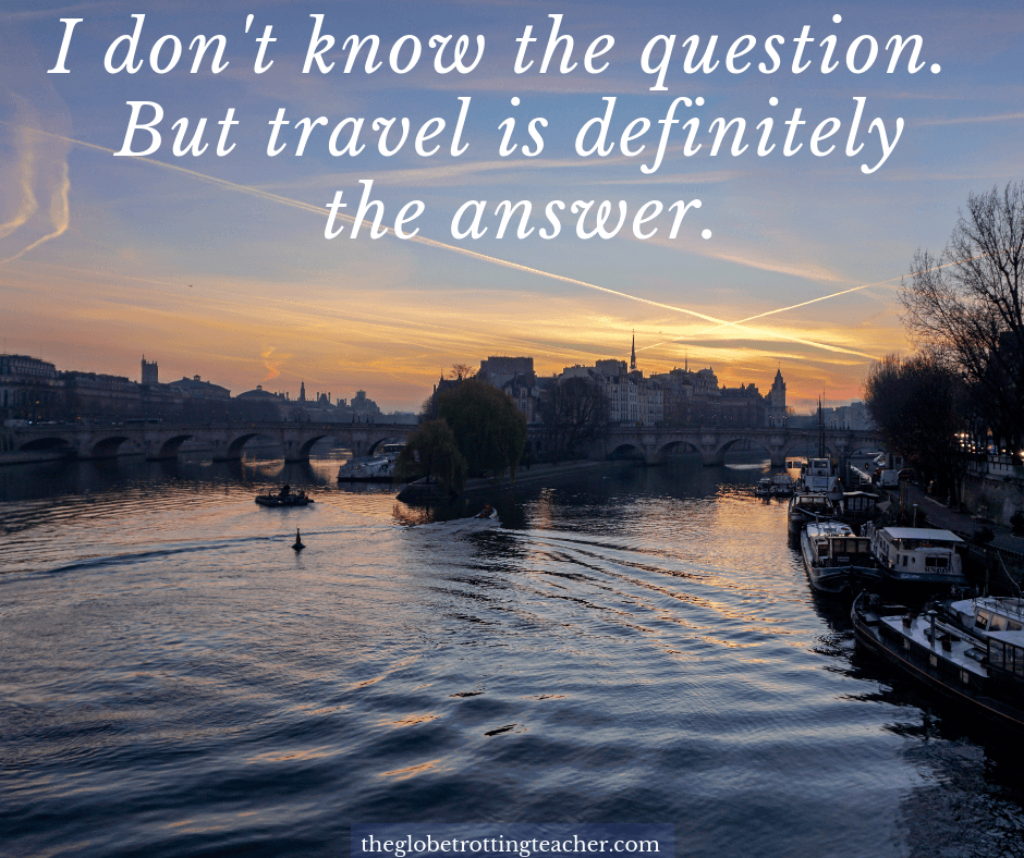 Travel life Quotes - I don't know the question but travel is definitely the answer