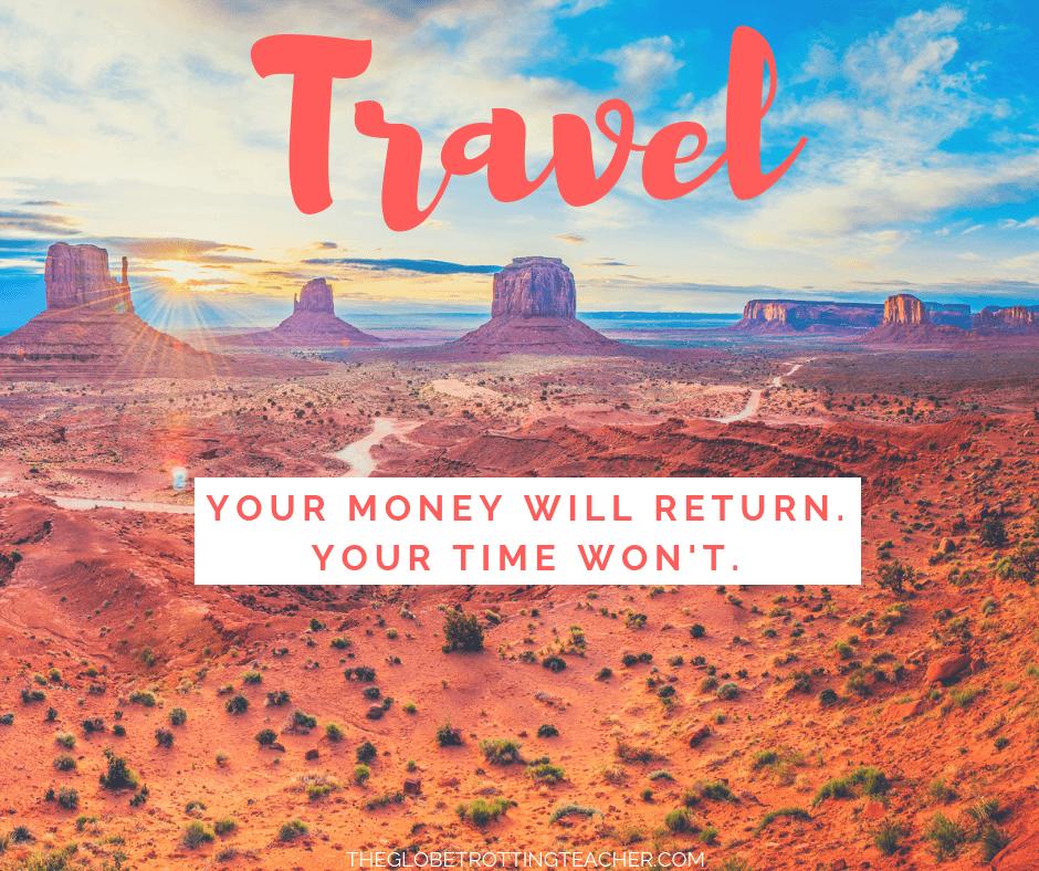 Life travel quotes Travel money returns time won't