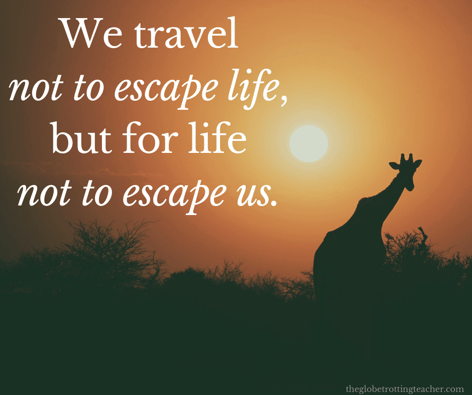 Inspiring Quotes About Traveling We travel not to escape life, but for life not to escape us.