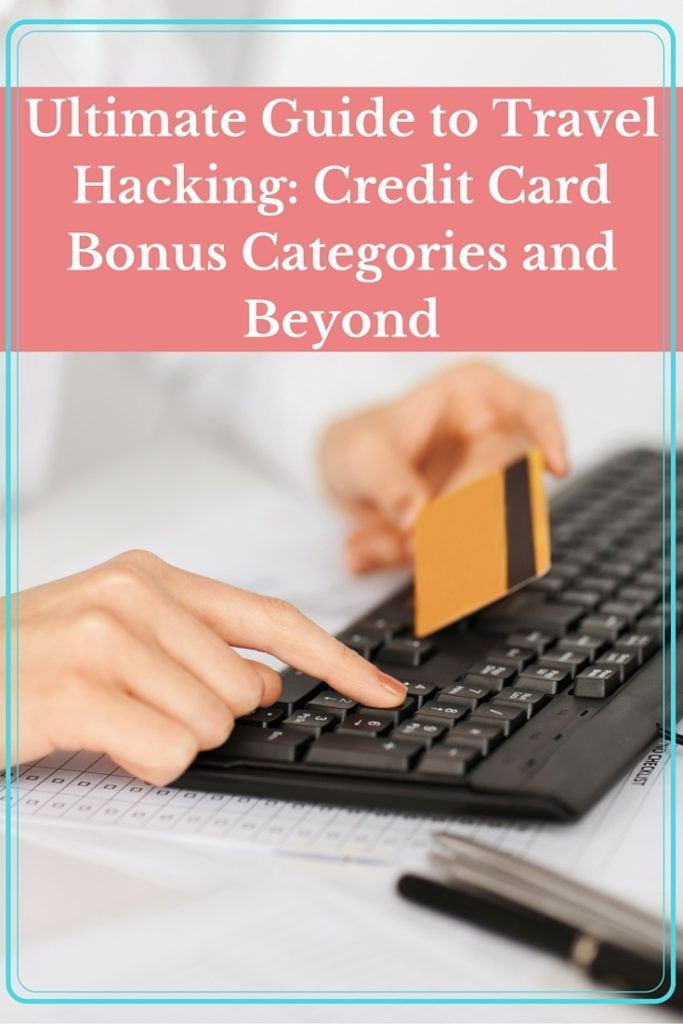 Ultimate Guide to Travel Hacking- Credit Card Bonus Categories and Beyond