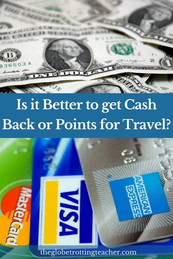 Is it better to get cash back or points for travel