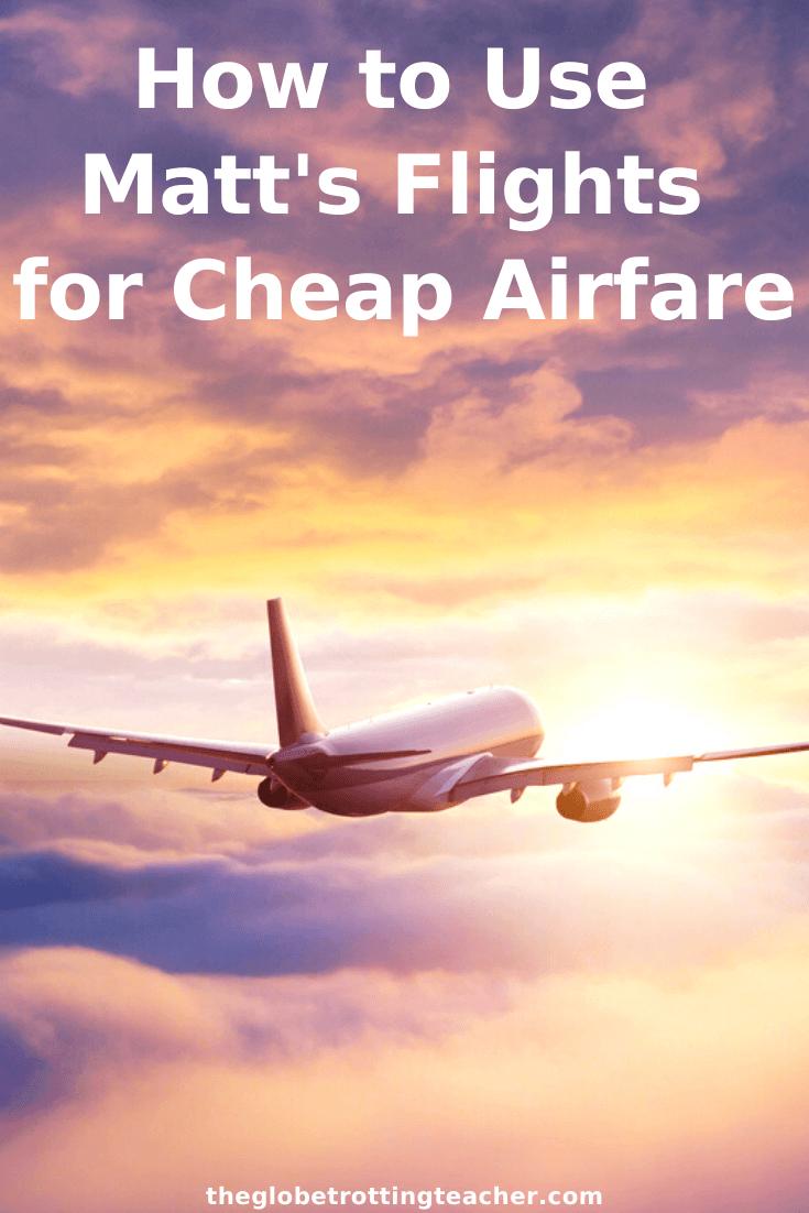 How to Use Matt's Flights for Cheap Airfare